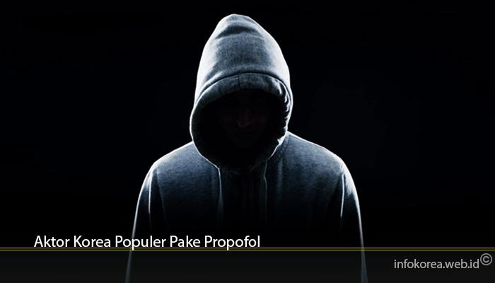 Aktor Korea Populer Pake Propofol