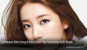 Kebiasaan Baik orang Korea Untuk Jaga Kesehatan Kulit Wajah